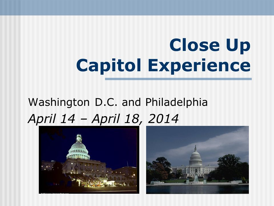 Close Up Capitol Experience Washington D.C. and Philadelphia April 14 – April 18, 2014