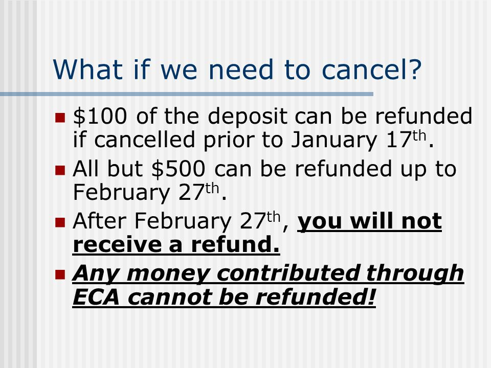 What if we need to cancel. $100 of the deposit can be refunded if cancelled prior to January 17 th.