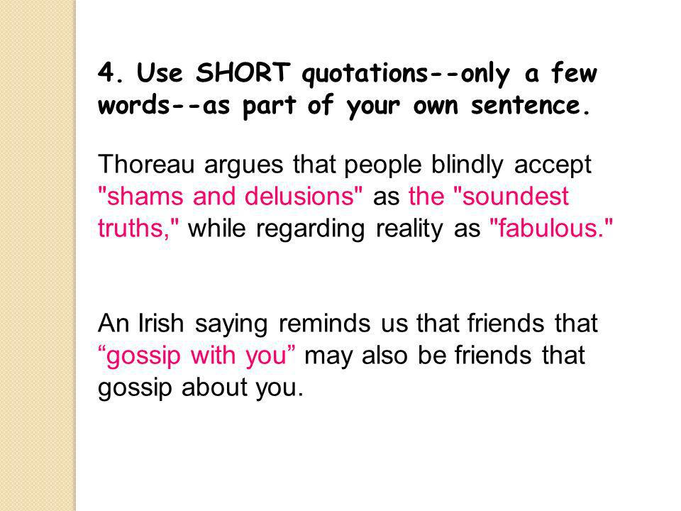 4.Use SHORT quotations--only a few words--as part of your own sentence.