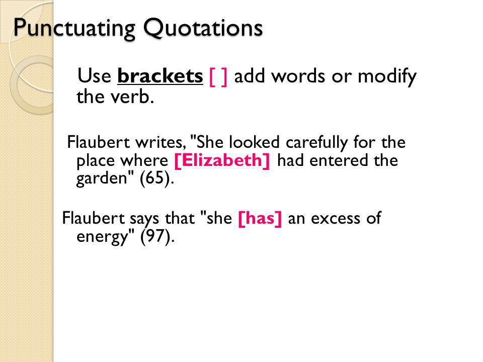 Punctuating Quotations Use brackets [ ] add words or modify the verb.