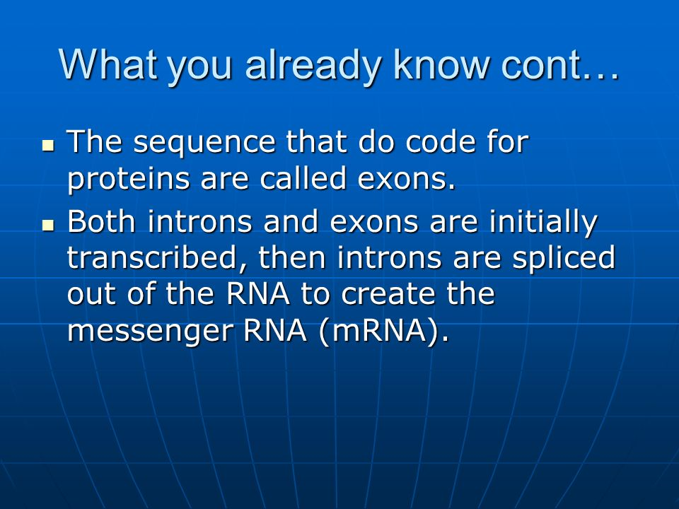 What you already know cont… The sequence that do code for proteins are called exons.