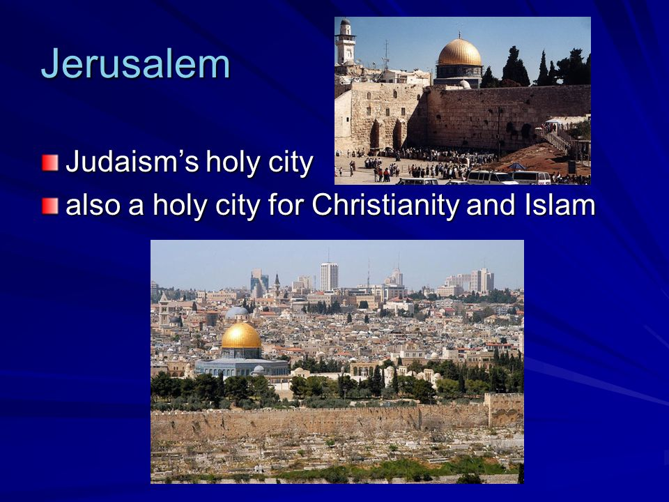 Jerusalem Judaisms holy city also a holy city for Christianity and Islam