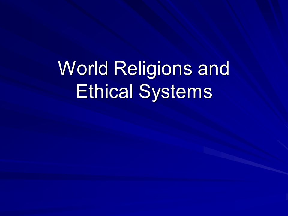 World Religions and Ethical Systems