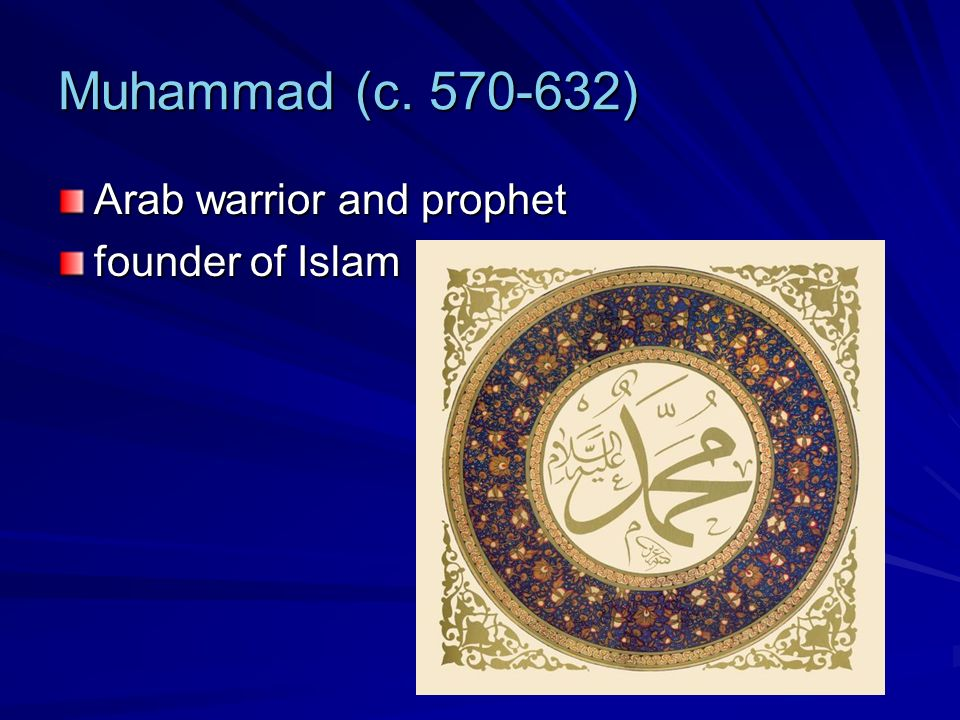 Muhammad (c. 570-632) Arab warrior and prophet founder of Islam