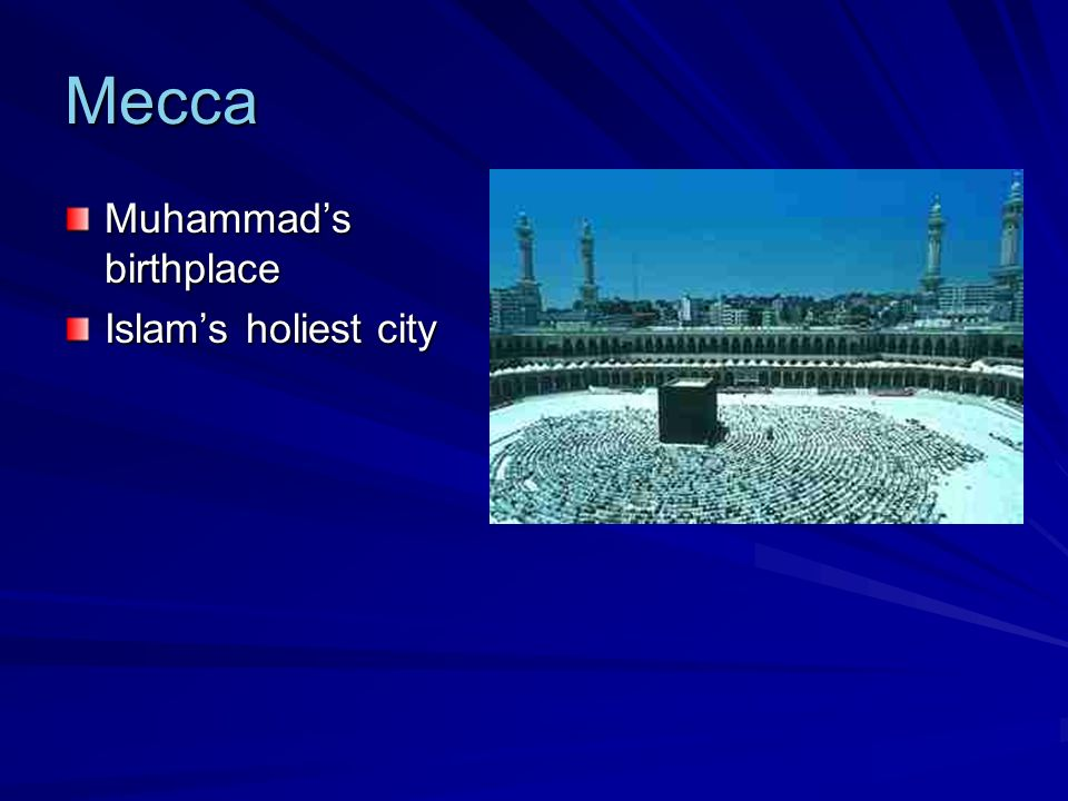 Mecca Muhammads birthplace Islams holiest city