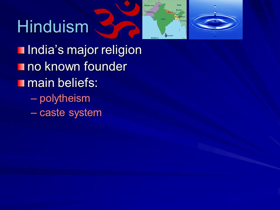 Hinduism Indias major religion no known founder main beliefs: –p–p–p–polytheism –c–c–c–caste system