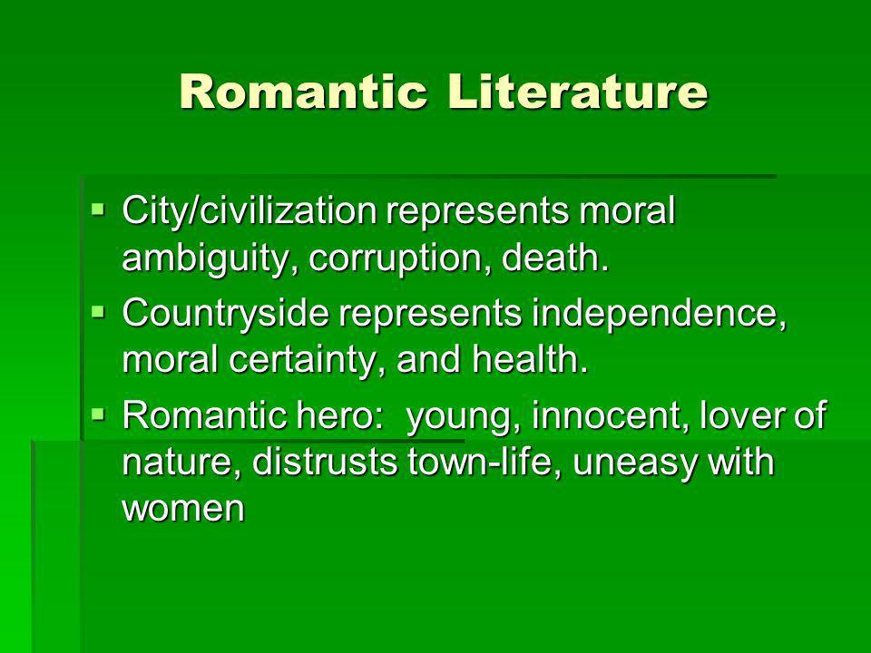 Romantic Literature City/civilization represents moral ambiguity, corruption, death. City/civilization represents moral ambiguity, corruption, death.