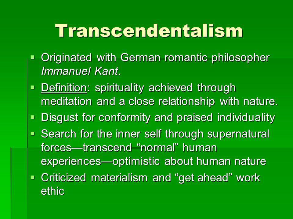 Transcendentalism Originated with German romantic philosopher Immanuel Kant. Originated with German romantic philosopher Immanuel Kant. Definition: sp