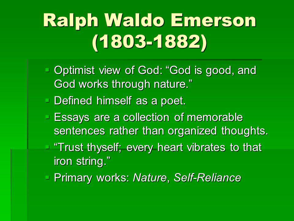 Ralph Waldo Emerson (1803-1882) Optimist view of God: God is good, and God works through nature. Optimist view of God: God is good, and God works thro