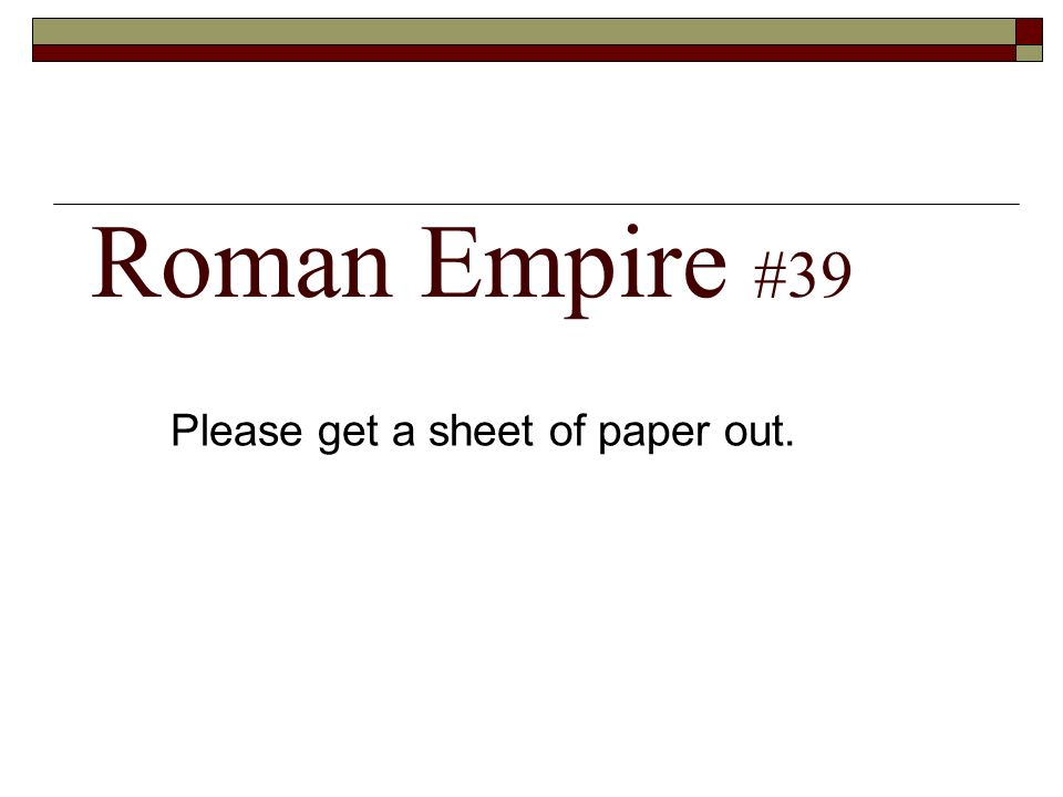 Roman Empire #39 Please get a sheet of paper out.