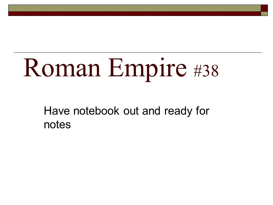Roman Empire #38 Have notebook out and ready for notes