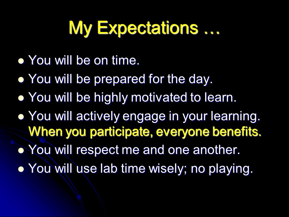My Expectations … You will be on time. You will be on time.