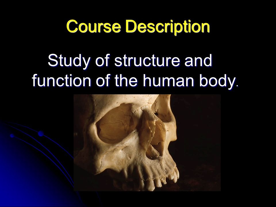 Course Description Study of structure and function of the human body.