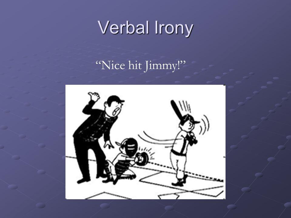 Verbal Irony Nice hit Jimmy!