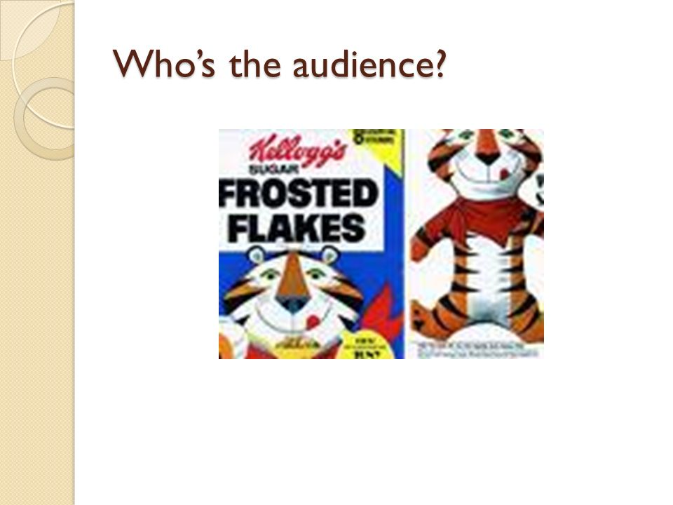 Audience Awareness Advertisers know how to target their audiences use appropriate persuasive techniques advertising is a big business (companys pay a