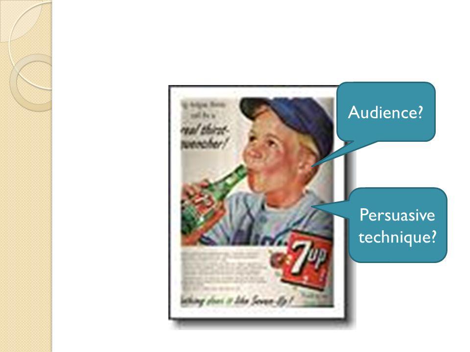 Audience? Persuasive technique? Purpose?