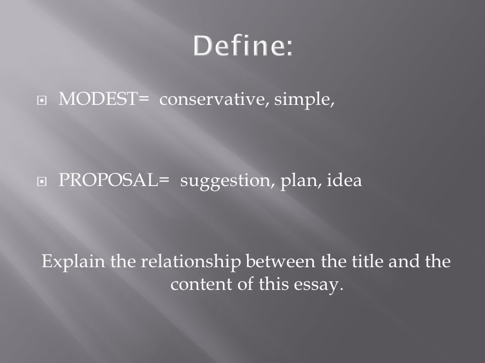 MODEST= conservative, simple, PROPOSAL= suggestion, plan, idea Explain the relationship between the title and the content of this essay.