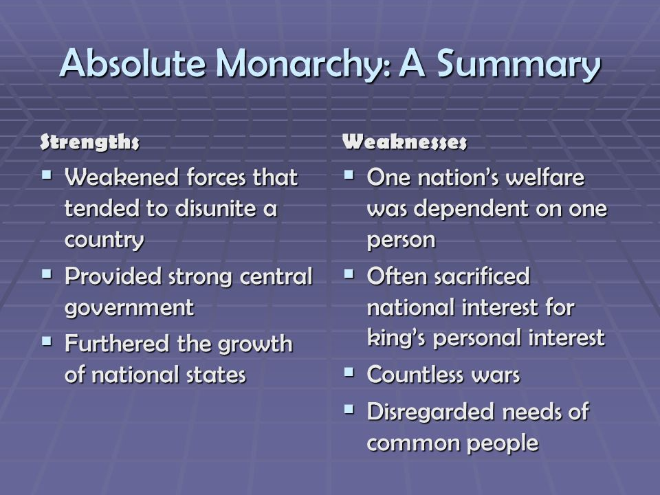 Absolute Monarchy: A Summary Strengths Weakened forces that tended to disunite a country Weakened forces that tended to disunite a country Provided st