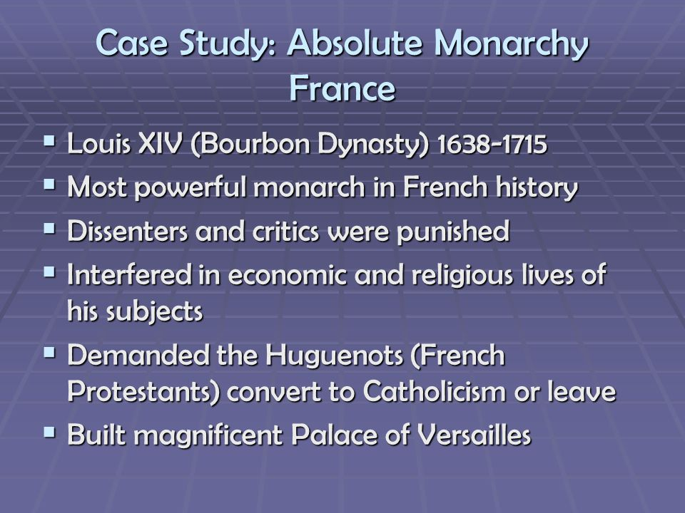 Case Study: Absolute Monarchy France Louis XIV (Bourbon Dynasty) 1638-1715 Louis XIV (Bourbon Dynasty) 1638-1715 Most powerful monarch in French histo