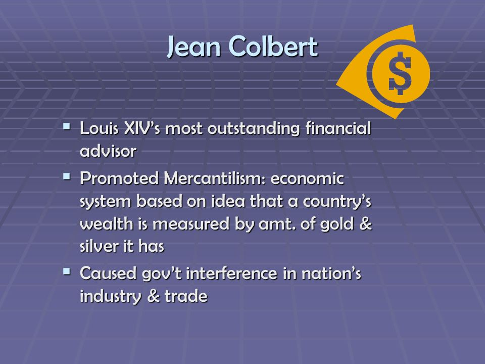 Jean Colbert Louis XIVs most outstanding financial advisor Louis XIVs most outstanding financial advisor Promoted Mercantilism: economic system based