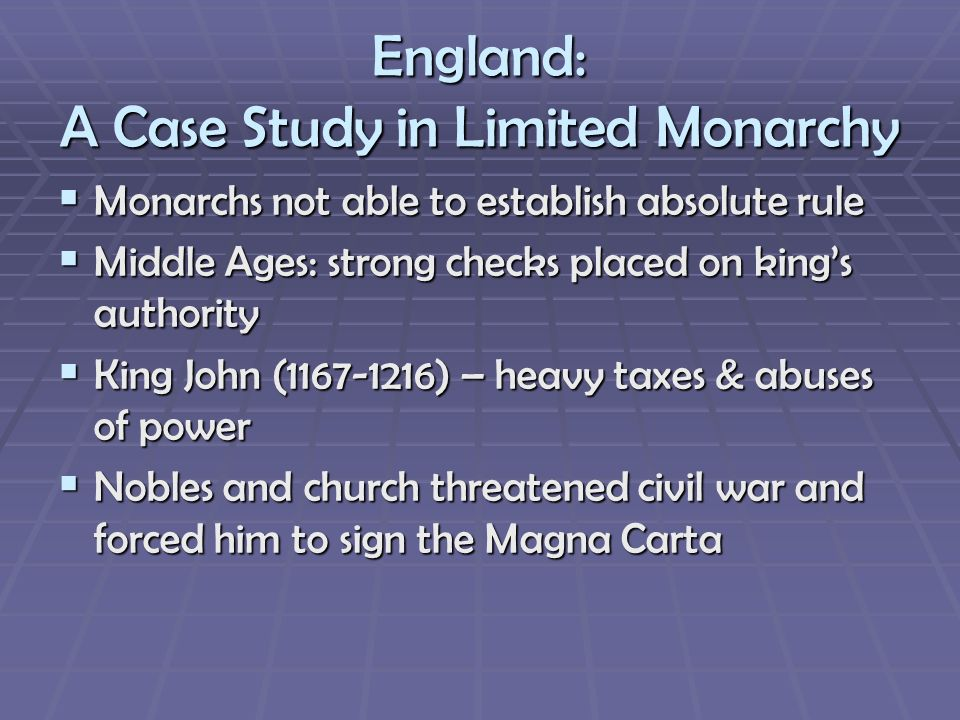 England: A Case Study in Limited Monarchy Monarchs not able to establish absolute rule Monarchs not able to establish absolute rule Middle Ages: stron