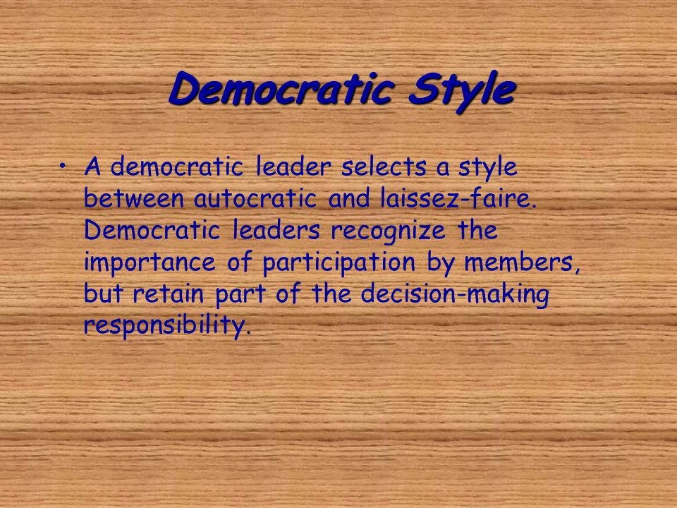 Democratic Style A democratic leader selects a style between autocratic and laissez-faire.