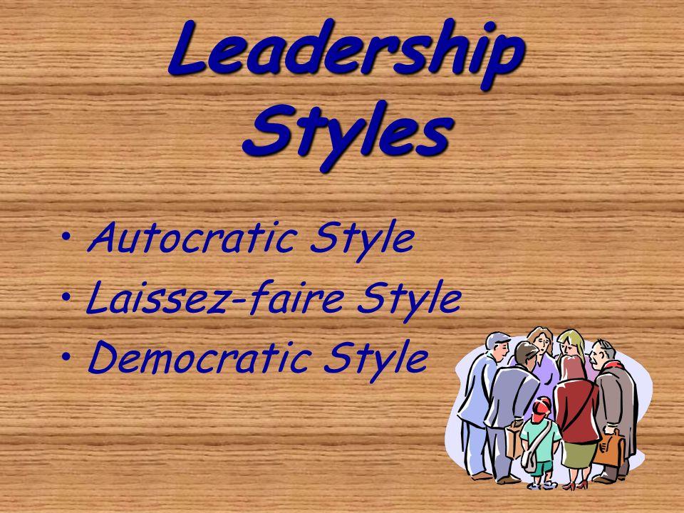 Leadership Styles Autocratic Style Laissez-faire Style Democratic Style