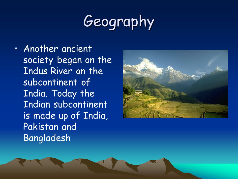 Geography The worlds tallest mountains, Himalayas, Hindu Kush, and the Thar Desert help to protect it from invaders.