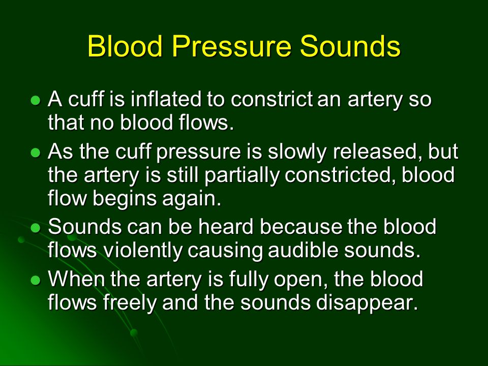 Blood Pressure Sounds A cuff is inflated to constrict an artery so that no blood flows. A cuff is inflated to constrict an artery so that no blood flo