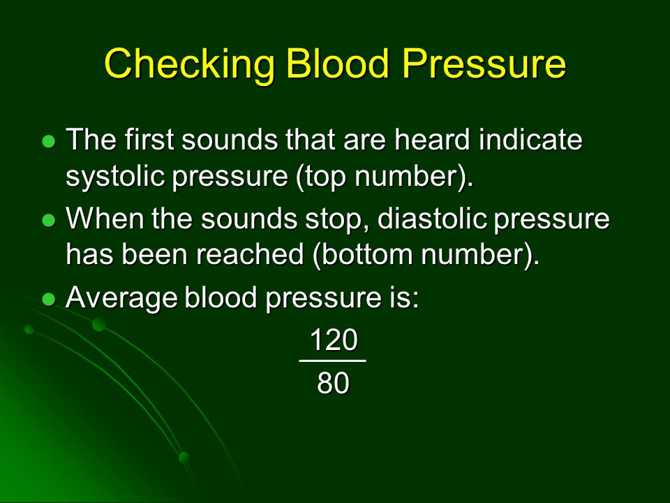 Checking Blood Pressure The first sounds that are heard indicate systolic pressure (top number). The first sounds that are heard indicate systolic pre