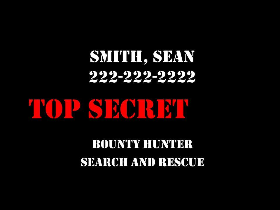 Smith, Sean 222-222-2222 Bounty Hunter Search and Rescue Top Secret