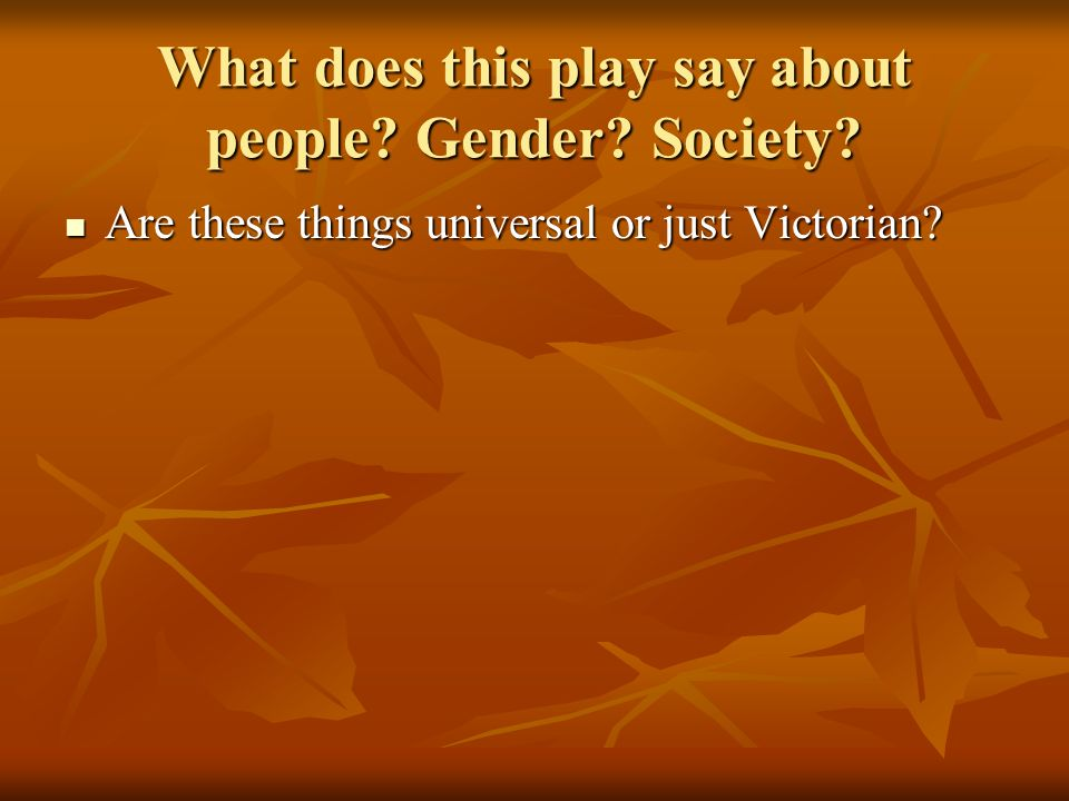 What does this play say about people.Gender. Society.
