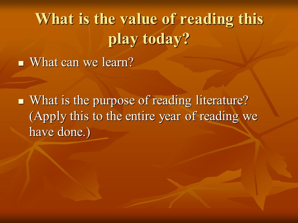 What is the value of reading this play today.What can we learn.