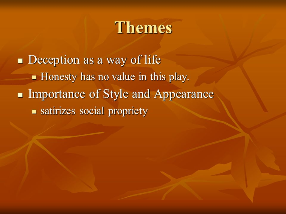 Themes Deception as a way of life Deception as a way of life Honesty has no value in this play.