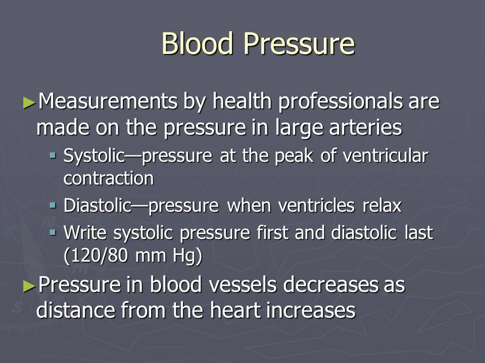 Blood Pressure Measurements by health professionals are made on the pressure in large arteries Measurements by health professionals are made on the pr