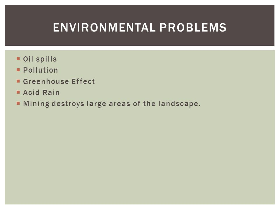 Oil spills Pollution Greenhouse Effect Acid Rain Mining destroys large areas of the landscape.