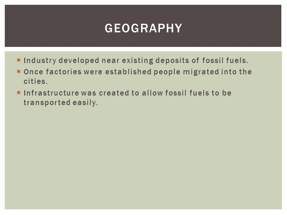 Industry developed near existing deposits of fossil fuels.