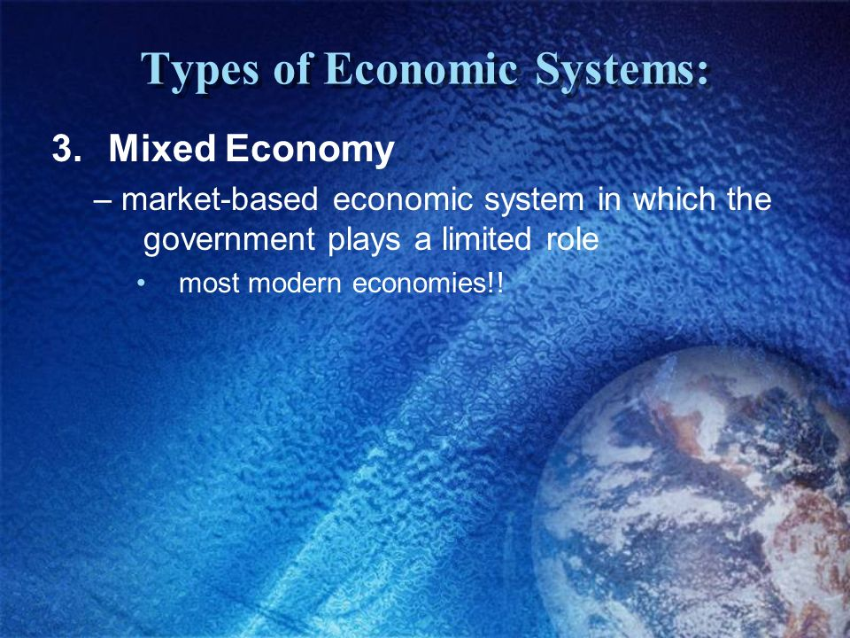 Continuum of Mixed Economies Centrally plannedFree market Source: 1999 Index of Economic Freedom, Bryan T.