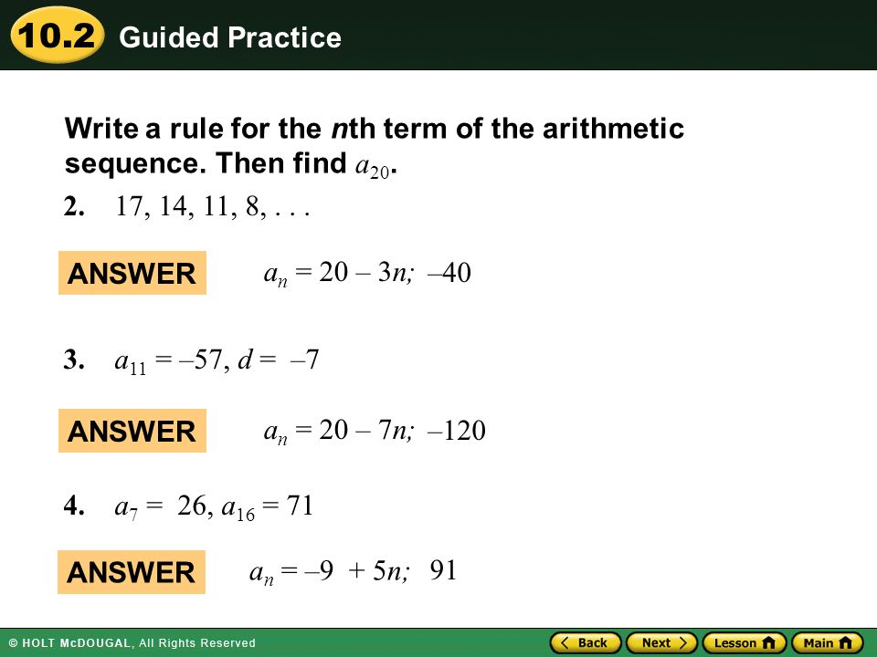 10.2 Write a rule for the nth term of the arithmetic sequence. Then find a 20. 2. 17, 14, 11, 8,... ANSWER a n = 20 – 3n; –40 3. a 11 = –57, d = –7 AN