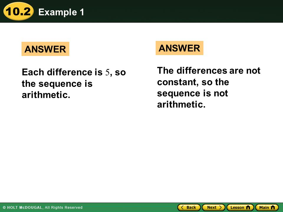 10.2 Each difference is 5, so the sequence is arithmetic. ANSWER The differences are not constant, so the sequence is not arithmetic. Example 1