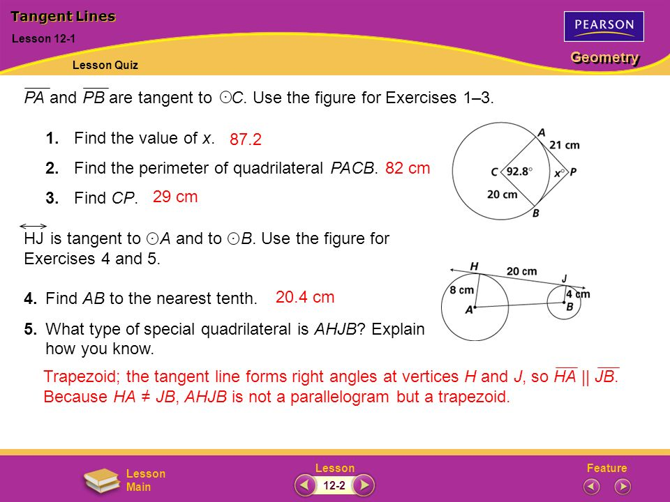 FeatureLesson Geometry Lesson Main PA and PB are tangent to C. Use the figure for Exercises 1–3. 1.Find the value of x. 2.Find the perimeter of quadri