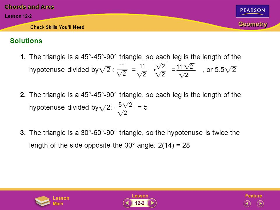 FeatureLesson Geometry Lesson Main Lesson 12-2 Chords and Arcs Solutions 2 5 2 2 11 2 2 11 2 11 2 Check Skills Youll Need 1.The triangle is a 45°-45°-