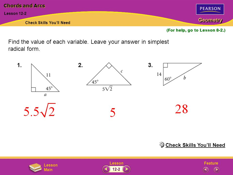 FeatureLesson Geometry Lesson Main (For help, go to Lesson 8-2.) Lesson 12-2 Find the value of each variable. Leave your answer in simplest radical fo