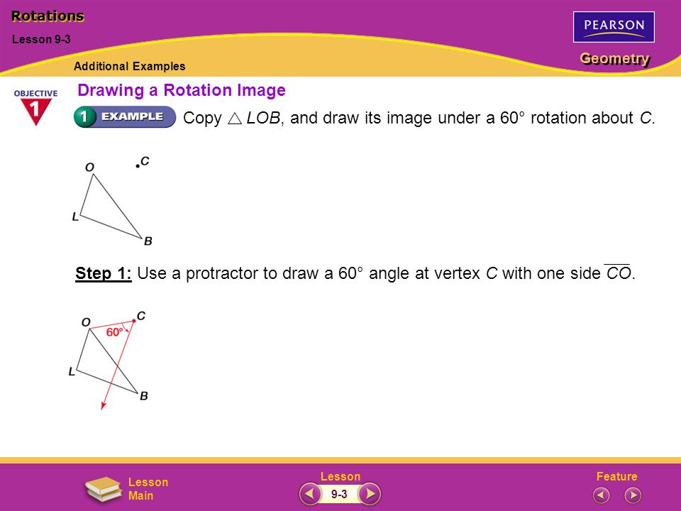 FeatureLesson Geometry Lesson Main Copy LOB, and draw its image under a 60° rotation about C. Step 1: Use a protractor to draw a 60° angle at vertex C