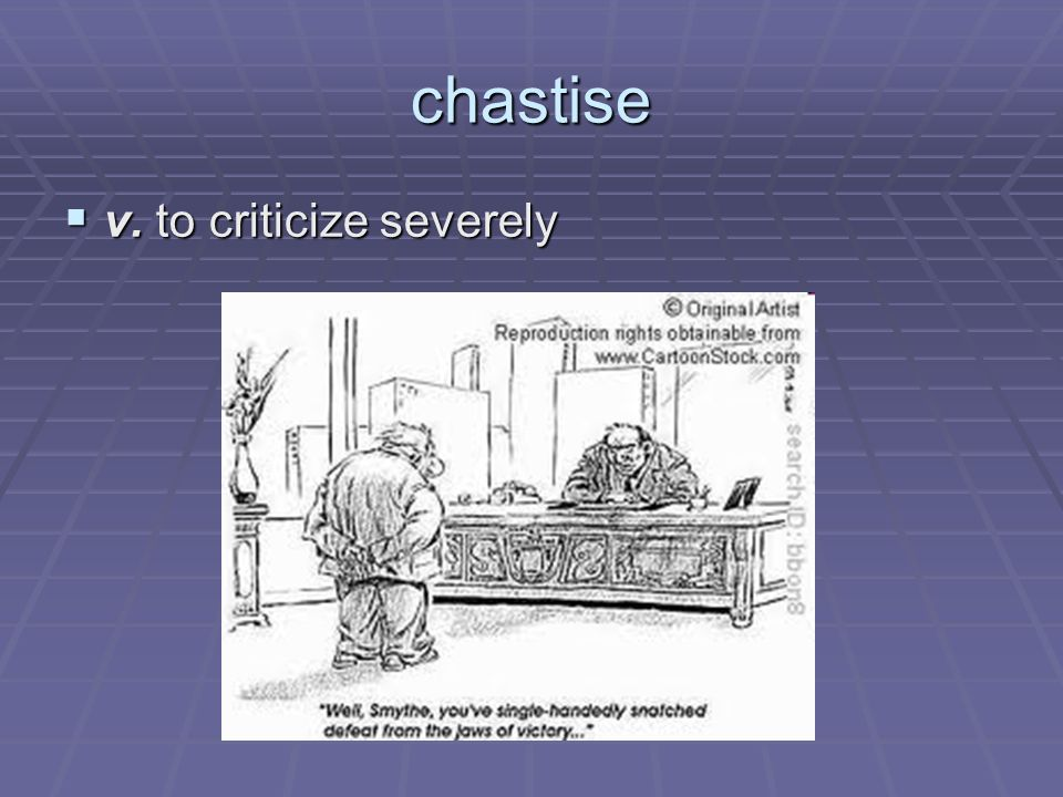 chastise v. to criticize severely v. to criticize severely