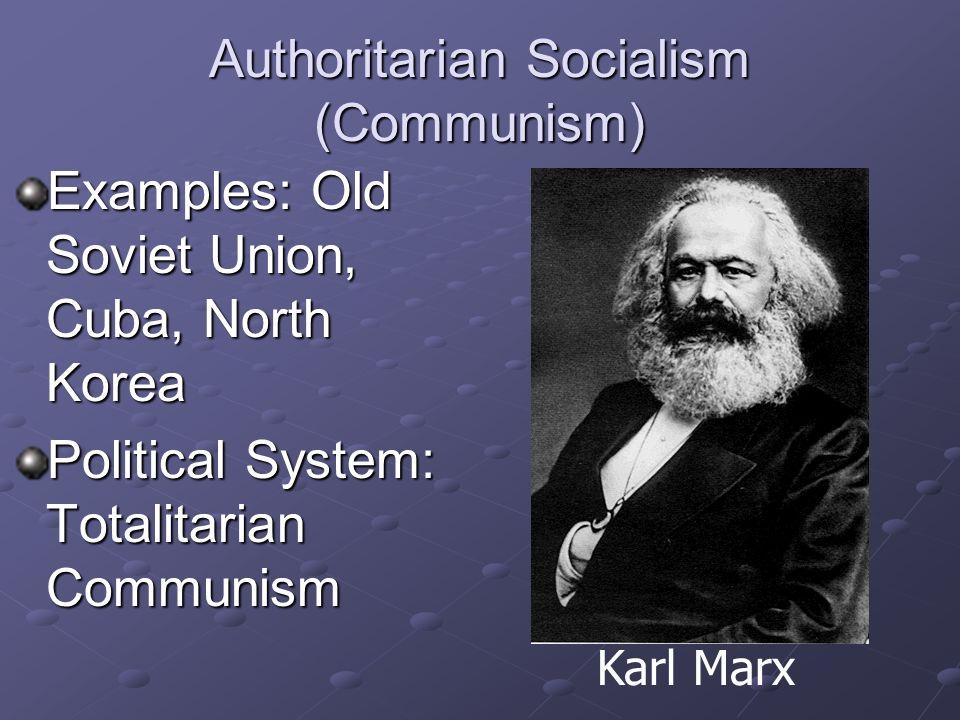 Authoritarian Socialism (Communism) Characteristics Public Ownership Public Ownership Centralized Decision Making Centralized Decision Making Economic