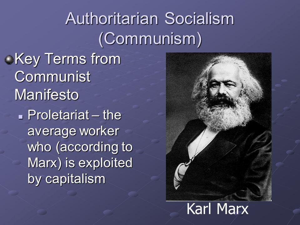 Authoritarian Socialism (Communism) Examples: Old Soviet Union, Cuba, North Korea Political System: Totalitarian Communism Karl Marx
