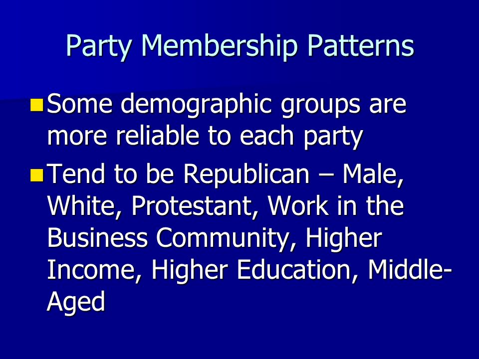 Party Membership Patterns Some demographic groups are more reliable to each party Some demographic groups are more reliable to each party Tend to be D