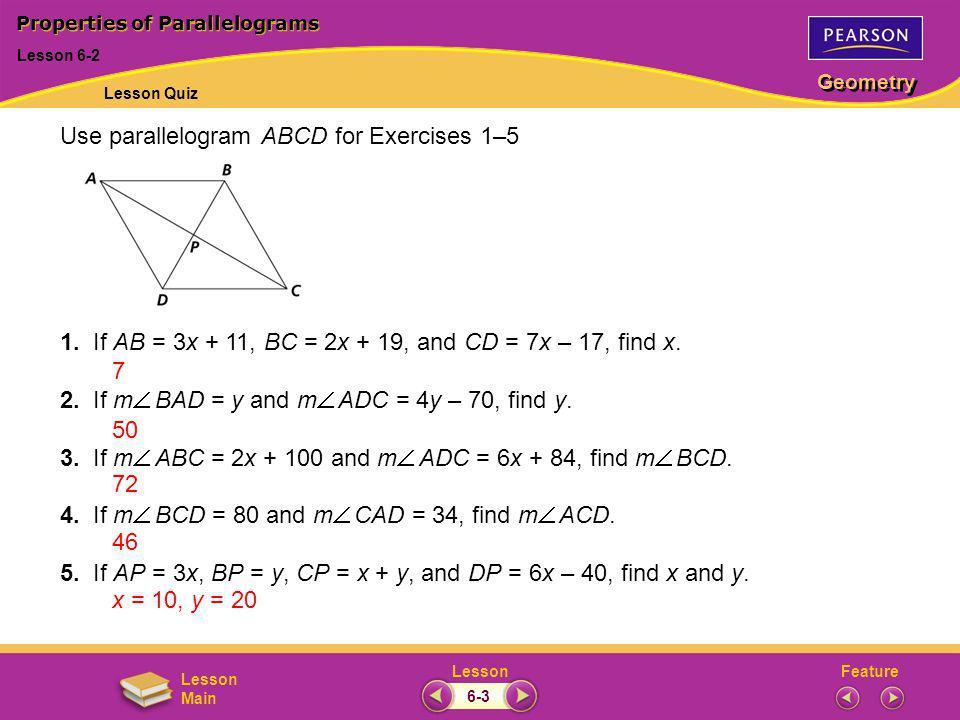 FeatureLesson Geometry Lesson Main 1. If AB = 3x + 11, BC = 2x + 19, and CD = 7x – 17, find x. 2. If m BAD = y and m ADC = 4y – 70, find y. 3. If m AB