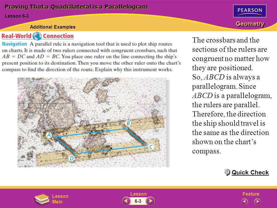 FeatureLesson Geometry Lesson Main Proving That a Quadrilateral is a Parallelogram Lesson 6-3 Quick Check Additional Examples 6-3 The crossbars and th